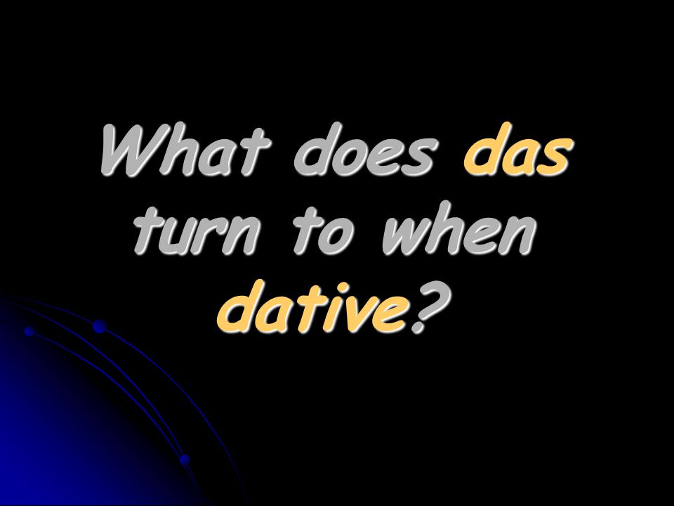 What does das turn to when dative