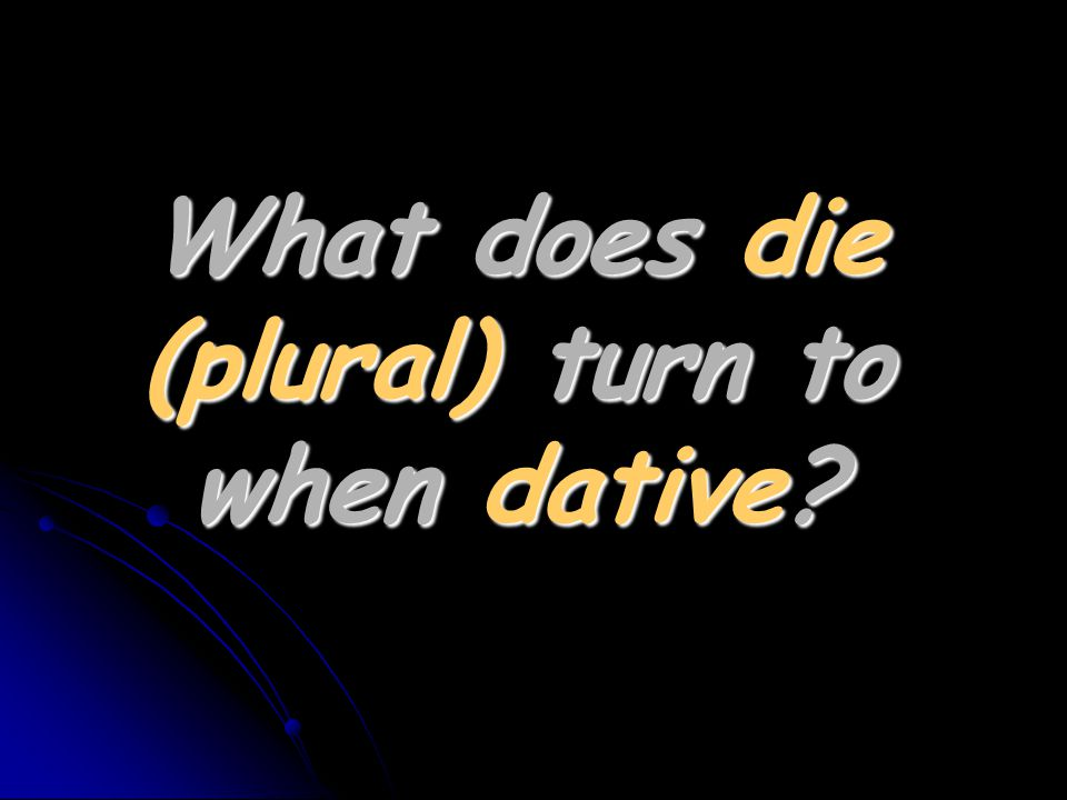 What does die (plural) turn to when dative