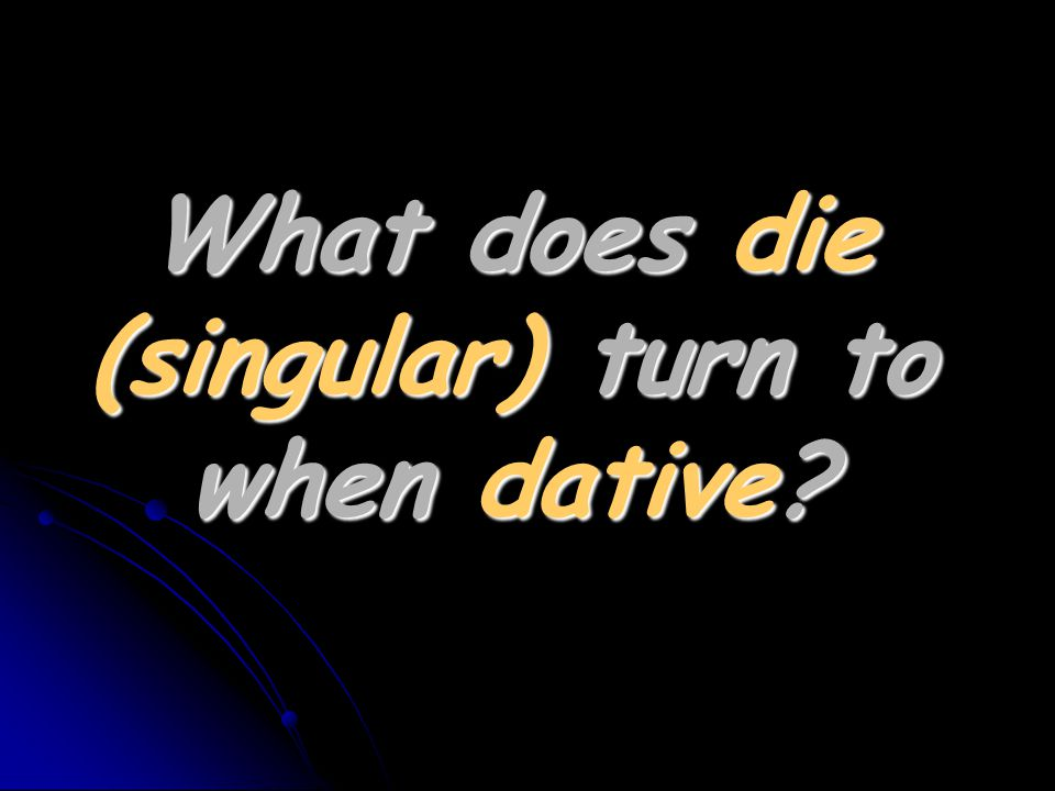 What does die (singular) turn to when dative