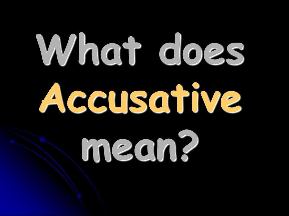 What does Accusative mean
