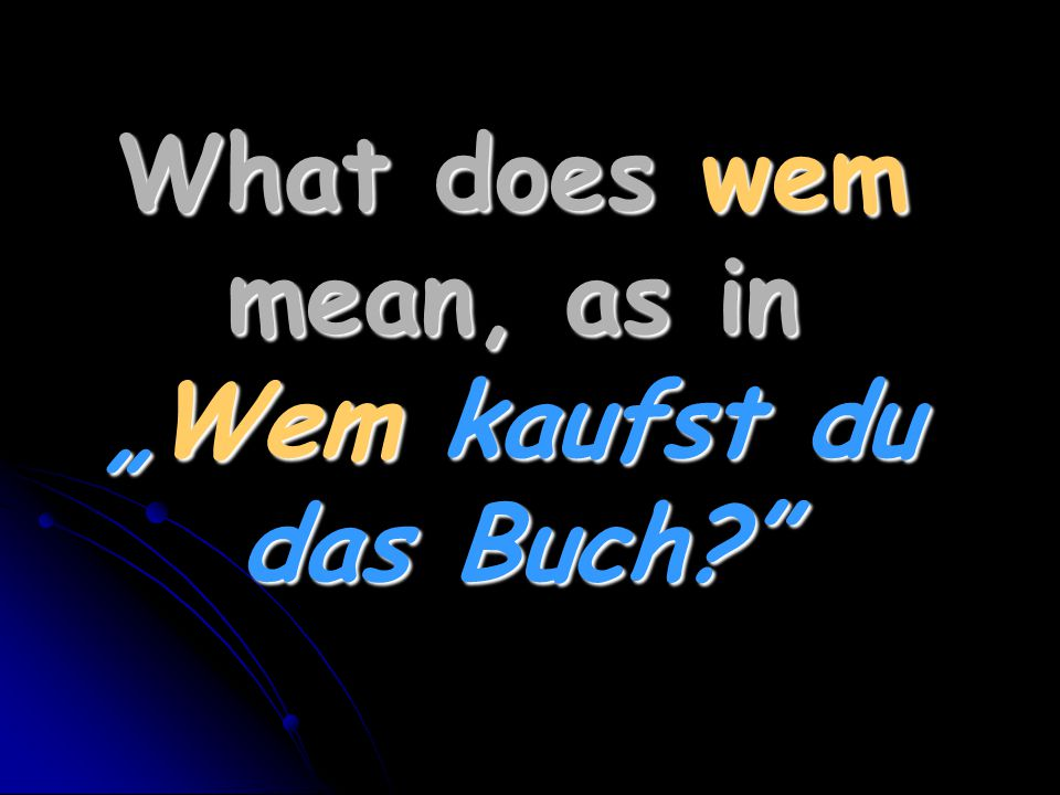 "What does wem mean, as in ""Wem kaufst du das Buch"