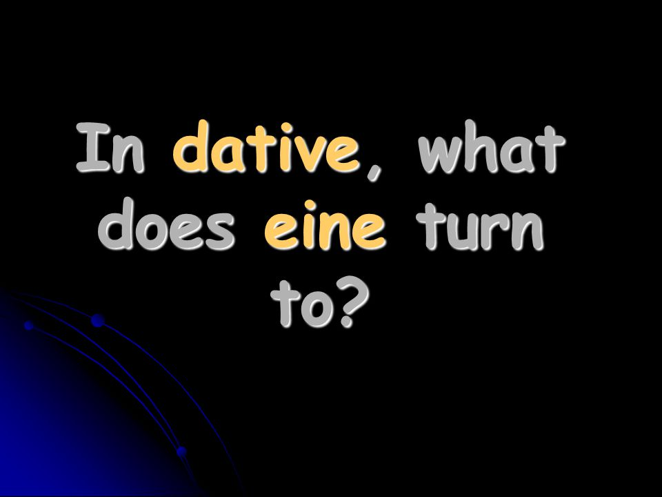 In dative, what does eine turn to