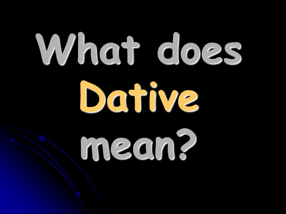 What does Dative mean