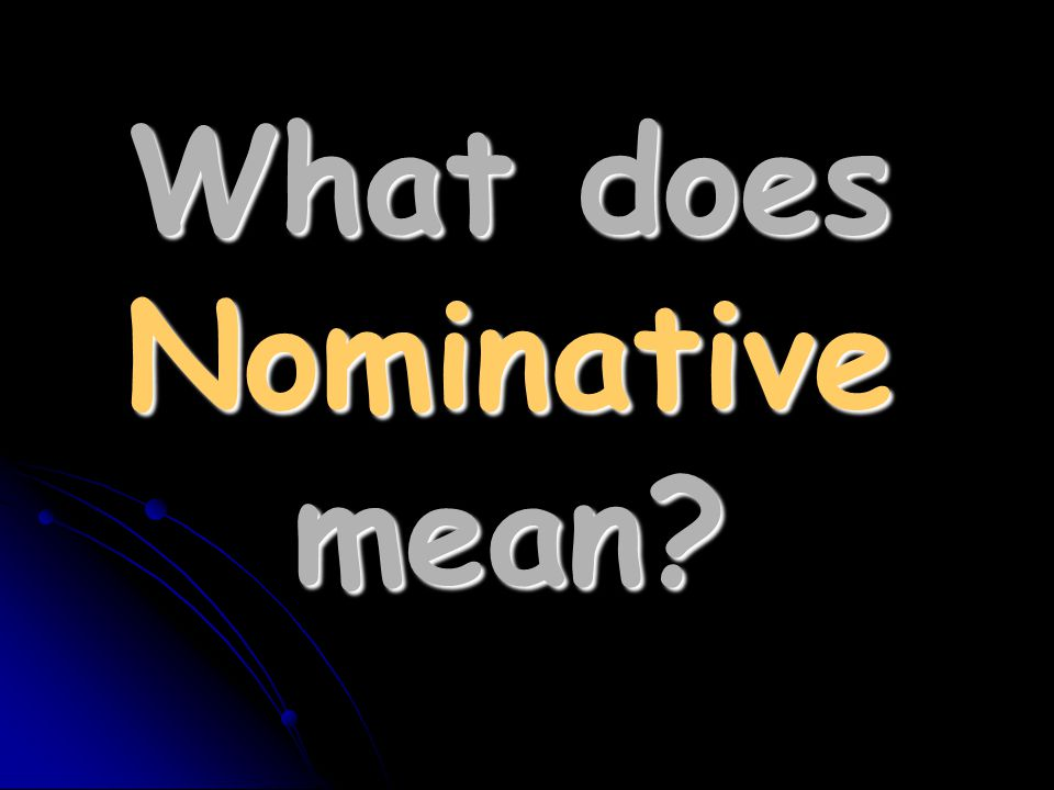 What does Nominative mean
