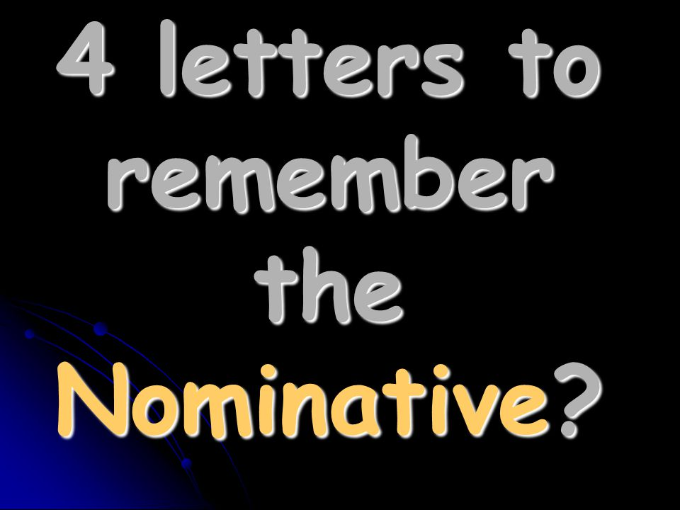 4 letters to remember the Nominative