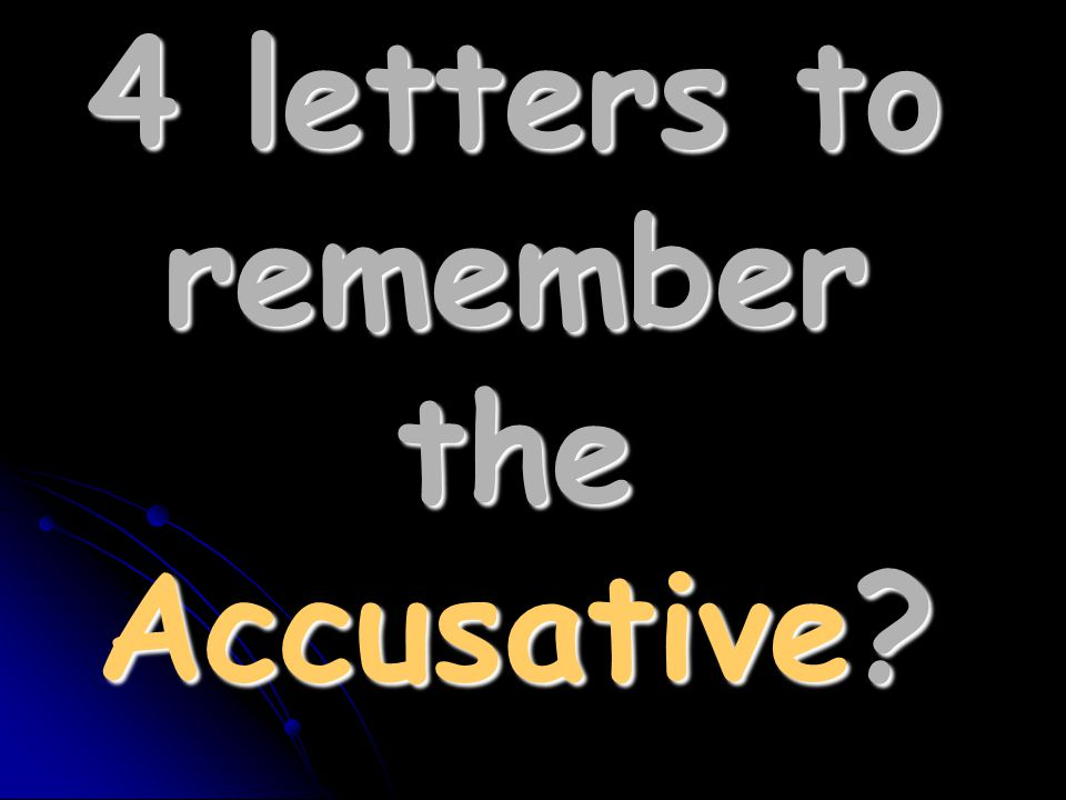 4 letters to remember the Accusative
