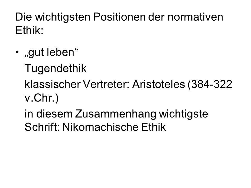Die wichtigsten Positionen der normativen Ethik: