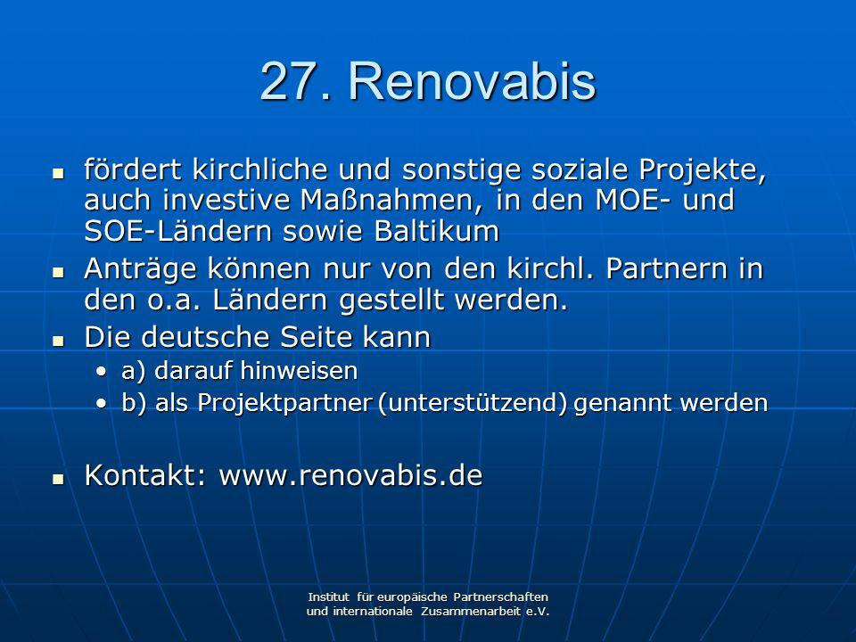 27. Renovabis fördert kirchliche und sonstige soziale Projekte, auch investive Maßnahmen, in den MOE- und SOE-Ländern sowie Baltikum.