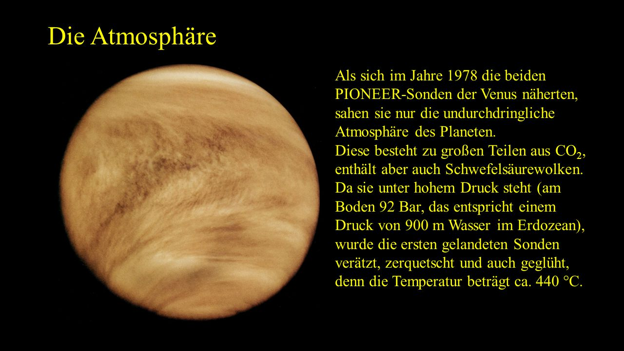 Die Atmosphäre Als sich im Jahre 1978 die beiden PIONEER-Sonden der Venus näherten, sahen sie nur die undurchdringliche Atmosphäre des Planeten.