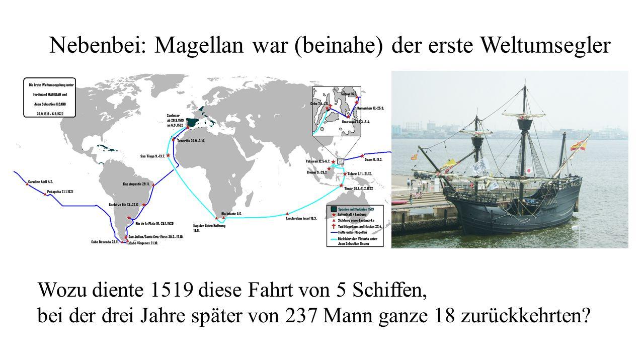 Nebenbei: Magellan war (beinahe) der erste Weltumsegler