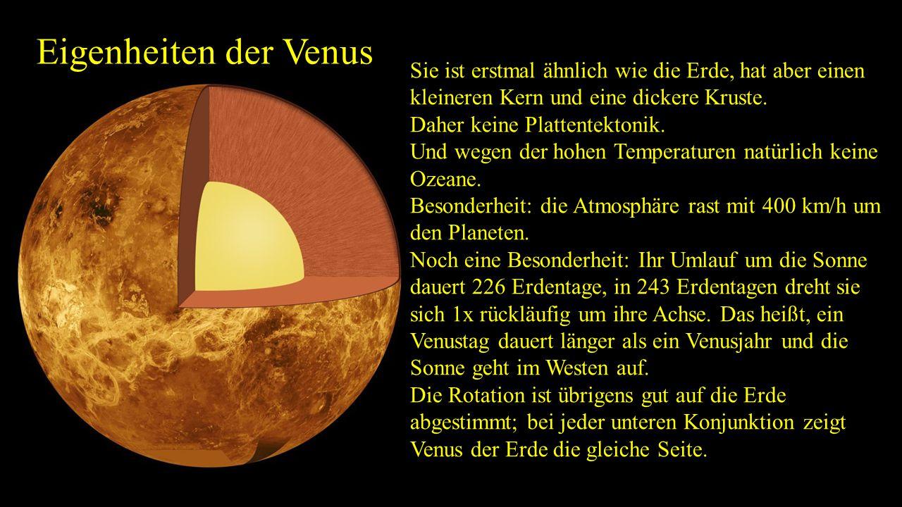Eigenheiten der Venus Sie ist erstmal ähnlich wie die Erde, hat aber einen kleineren Kern und eine dickere Kruste.