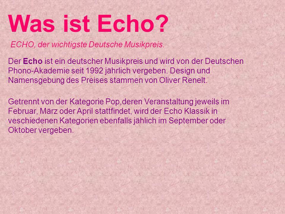 Was ist Echo ECHO, der wichtigste Deutsche Musikpreis.