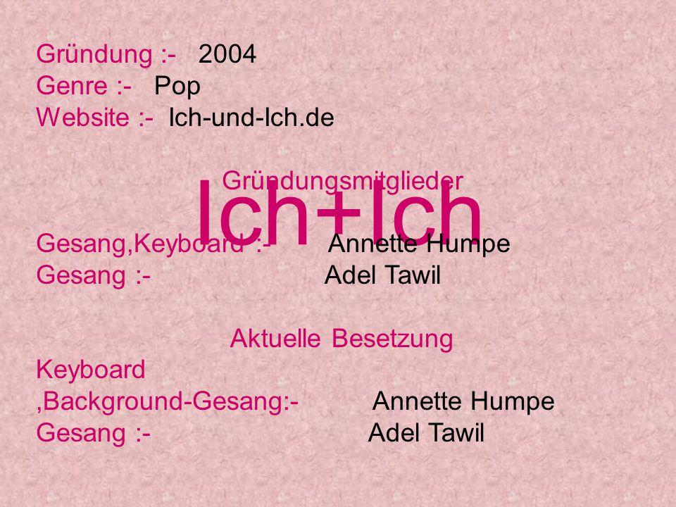 Ich+Ich Gründung :- 2004 Genre :- Pop Website :- Ich-und-Ich.de