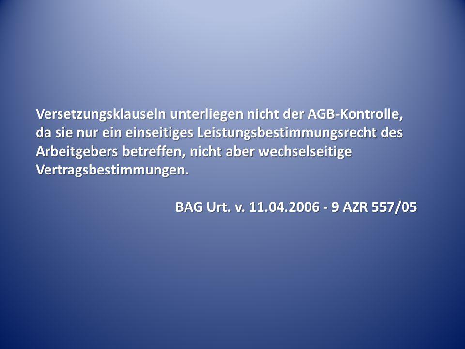 Versetzungsklauseln unterliegen nicht der AGB-Kontrolle, da sie nur ein einseitiges Leistungsbestimmungsrecht des Arbeitgebers betreffen, nicht aber wechselseitige Vertragsbestimmungen.