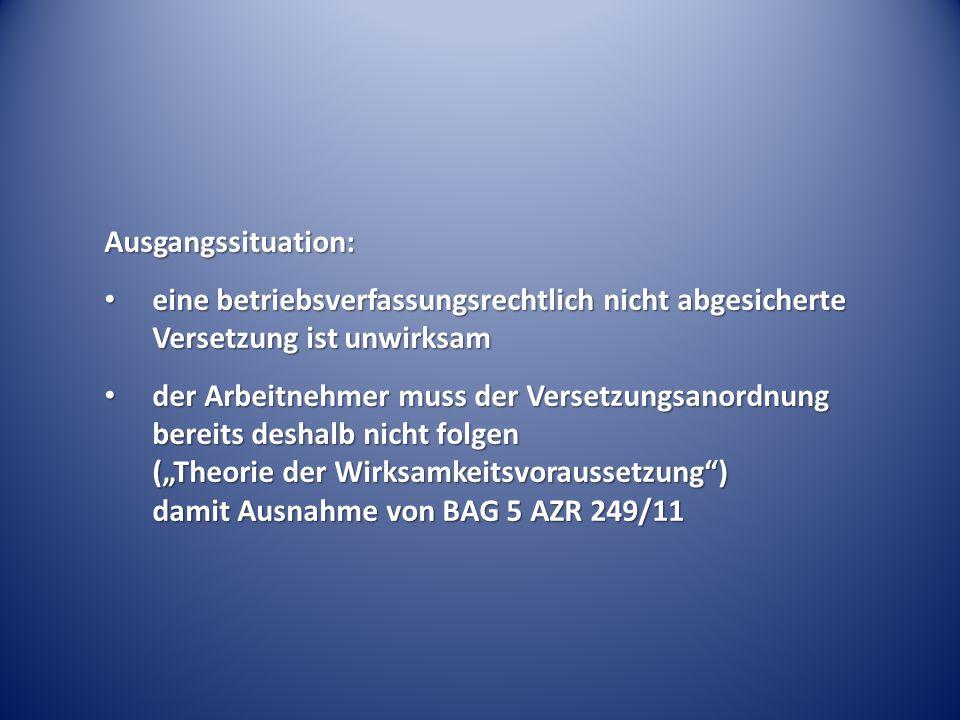 Ausgangssituation: eine betriebsverfassungsrechtlich nicht abgesicherte Versetzung ist unwirksam.