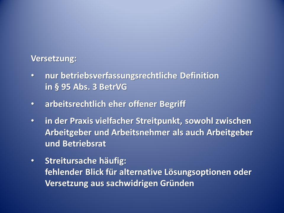 Versetzung: nur betriebsverfassungsrechtliche Definition in § 95 Abs. 3 BetrVG. arbeitsrechtlich eher offener Begriff.