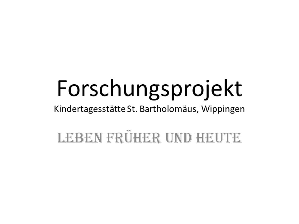 Forschungsprojekt Kindertagesstätte St. Bartholomäus, Wippingen