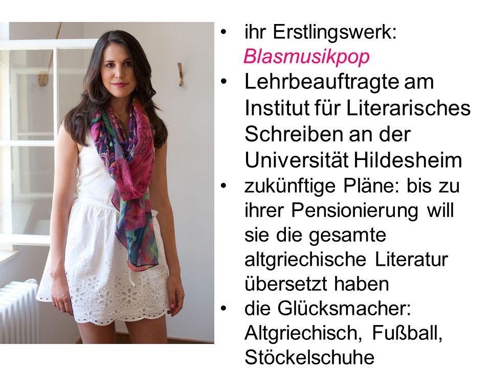 ihr Erstlingswerk: Blasmusikpop. Lehrbeauftragte am Institut für Literarisches Schreiben an der Universität Hildesheim.