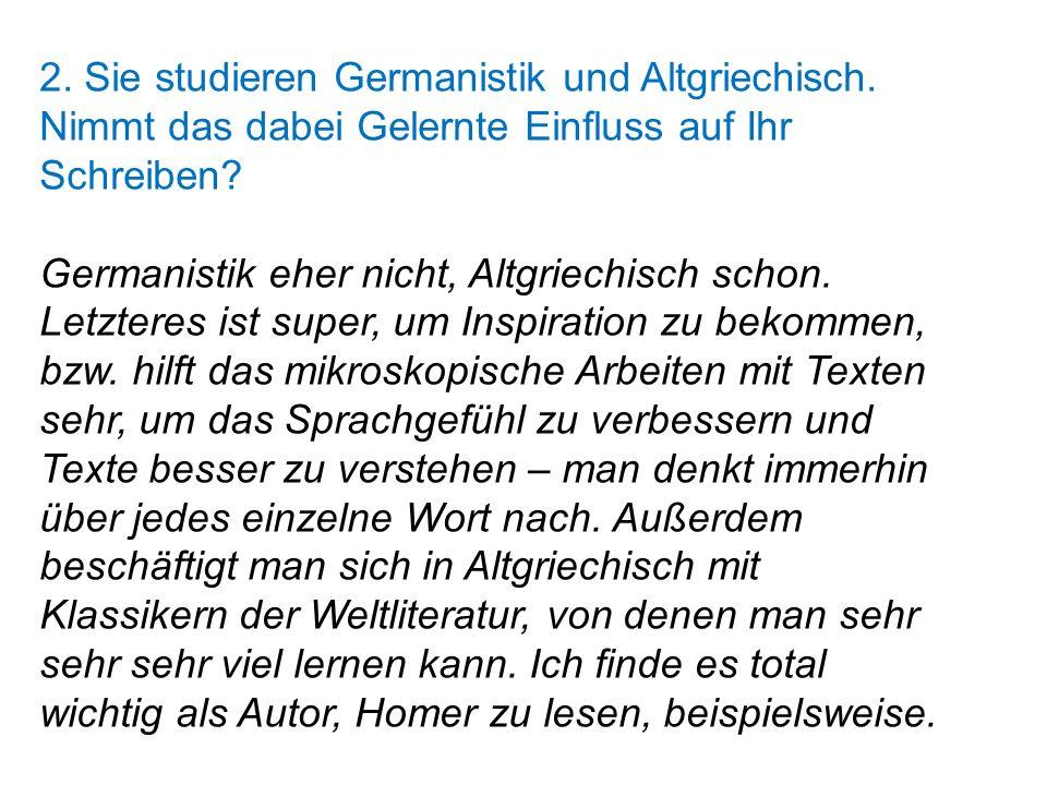 2. Sie studieren Germanistik und Altgriechisch