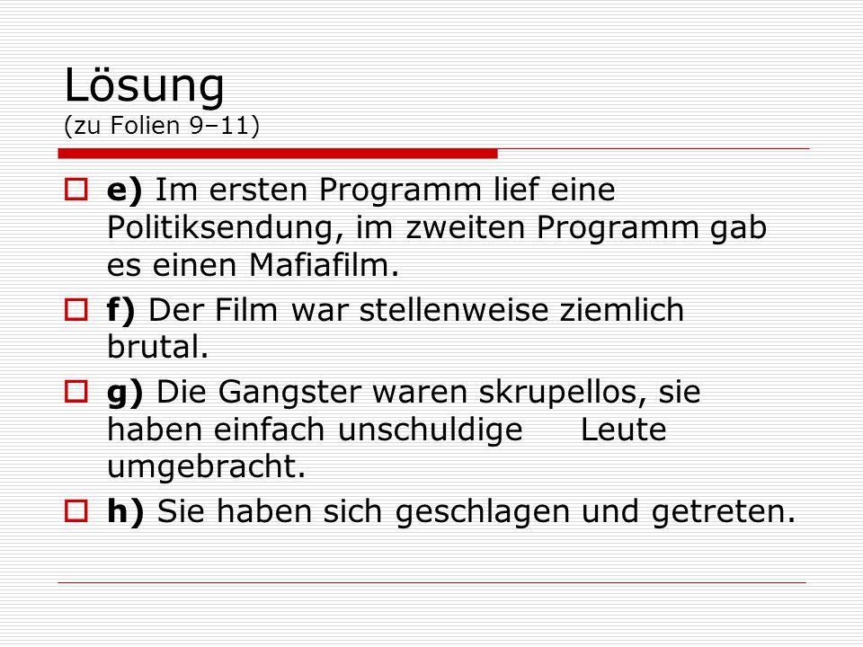 Lösung (zu Folien 9–11) e) Im ersten Programm lief eine Politiksendung, im zweiten Programm gab es einen Mafiafilm.