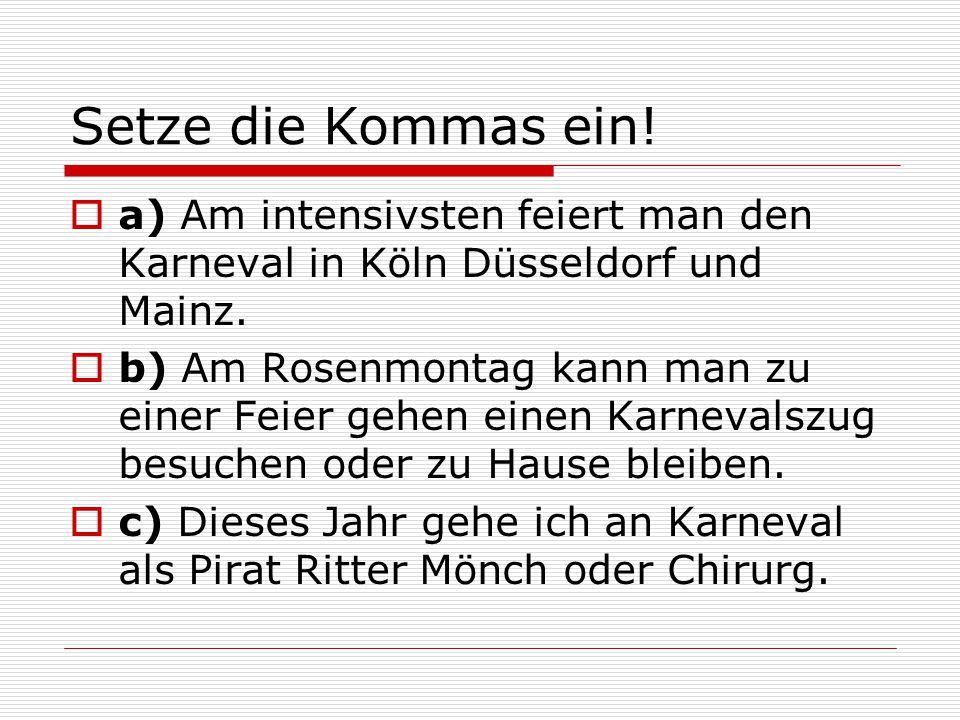 Setze die Kommas ein! a) Am intensivsten feiert man den Karneval in Köln Düsseldorf und Mainz.