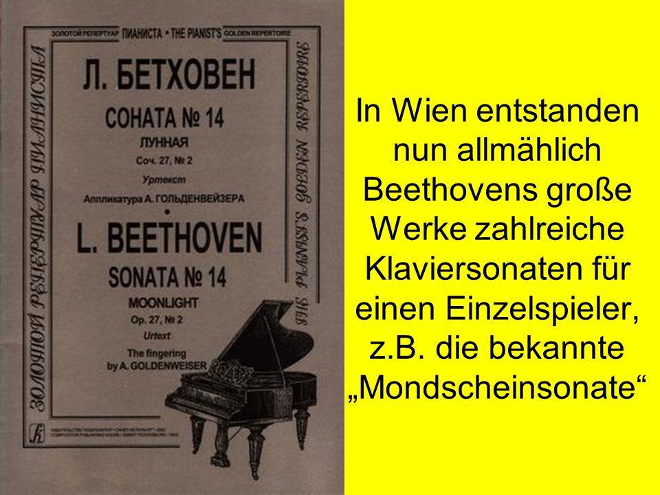 In Wien entstanden nun allmählich Beethovens große Werke zahlreiche Klaviersonaten für einen Einzelspieler, z.B.
