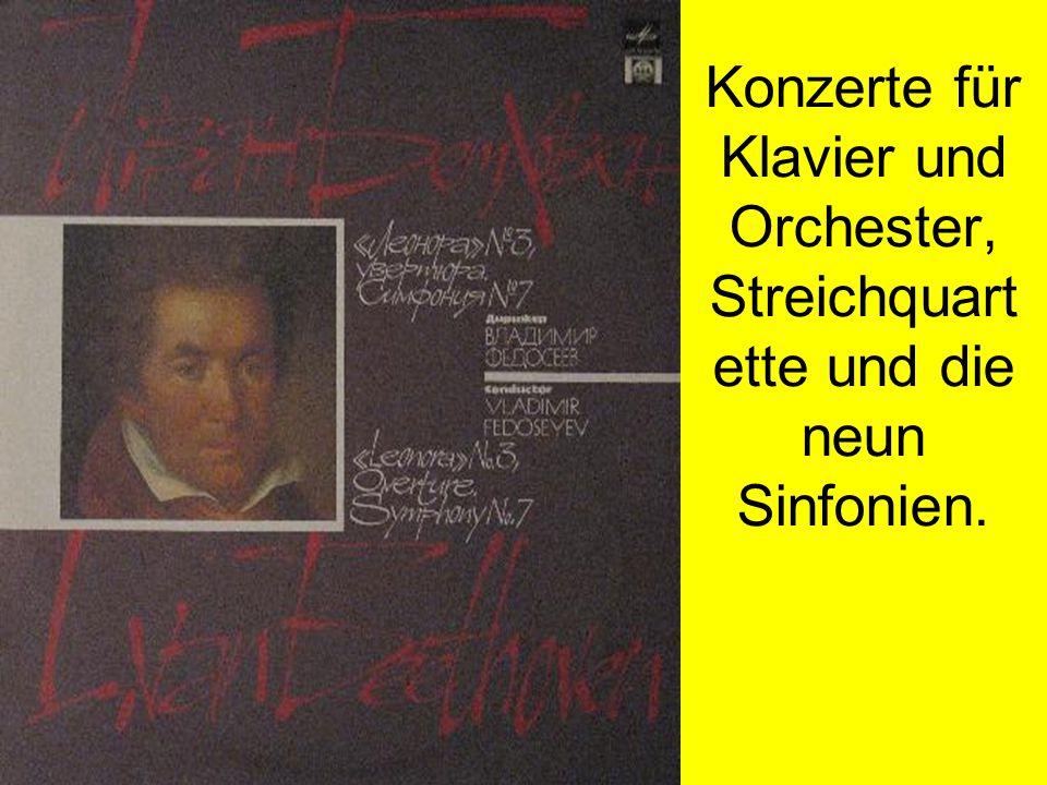 Konzerte für Klavier und Orchester, Streichquartette und die neun Sinfonien.