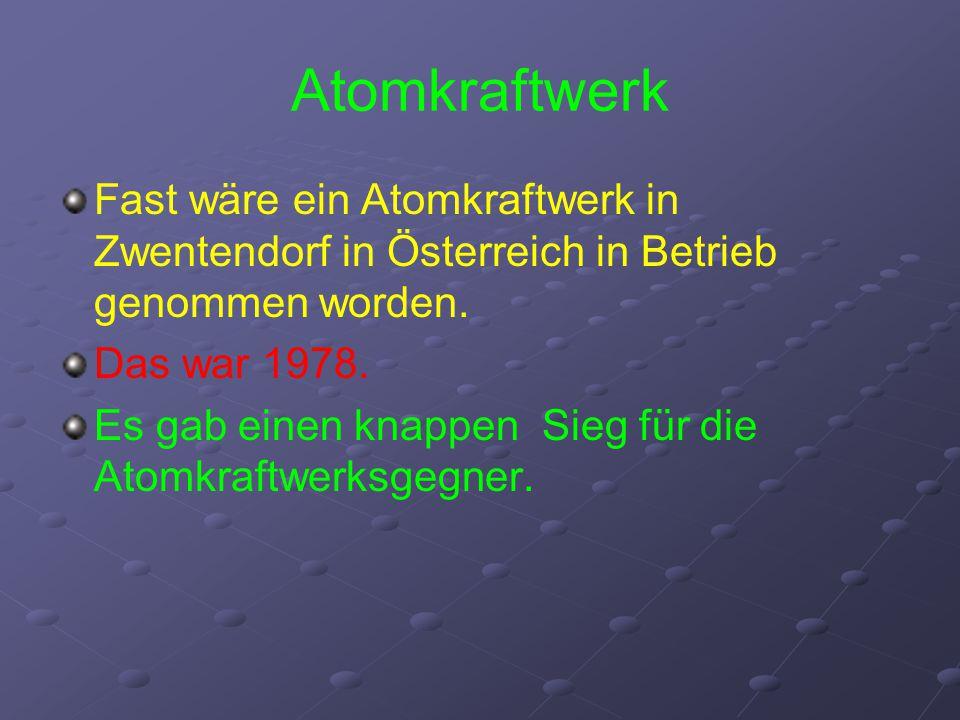 Atomkraftwerk Fast wäre ein Atomkraftwerk in Zwentendorf in Österreich in Betrieb genommen worden. Das war 1978.