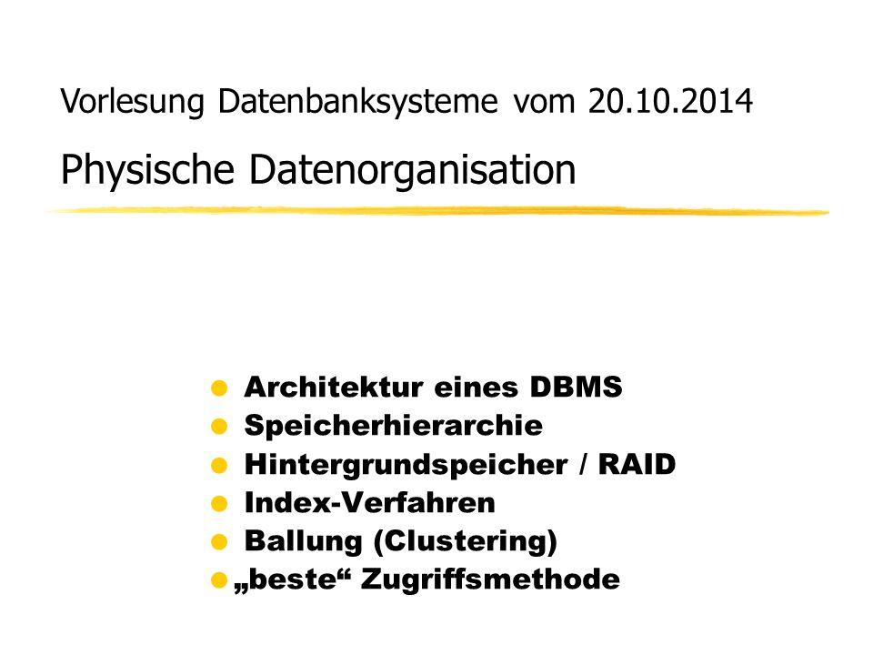 Vorlesung Datenbanksysteme vom 20.10.2014 Physische Datenorganisation
