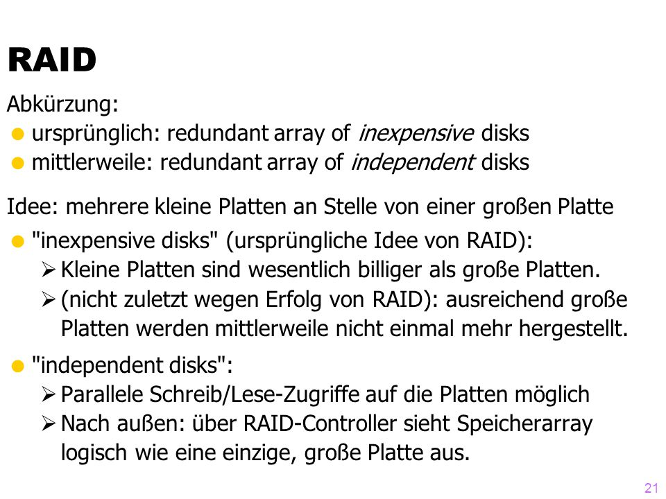 RAID Abkürzung: ursprünglich: redundant array of inexpensive disks