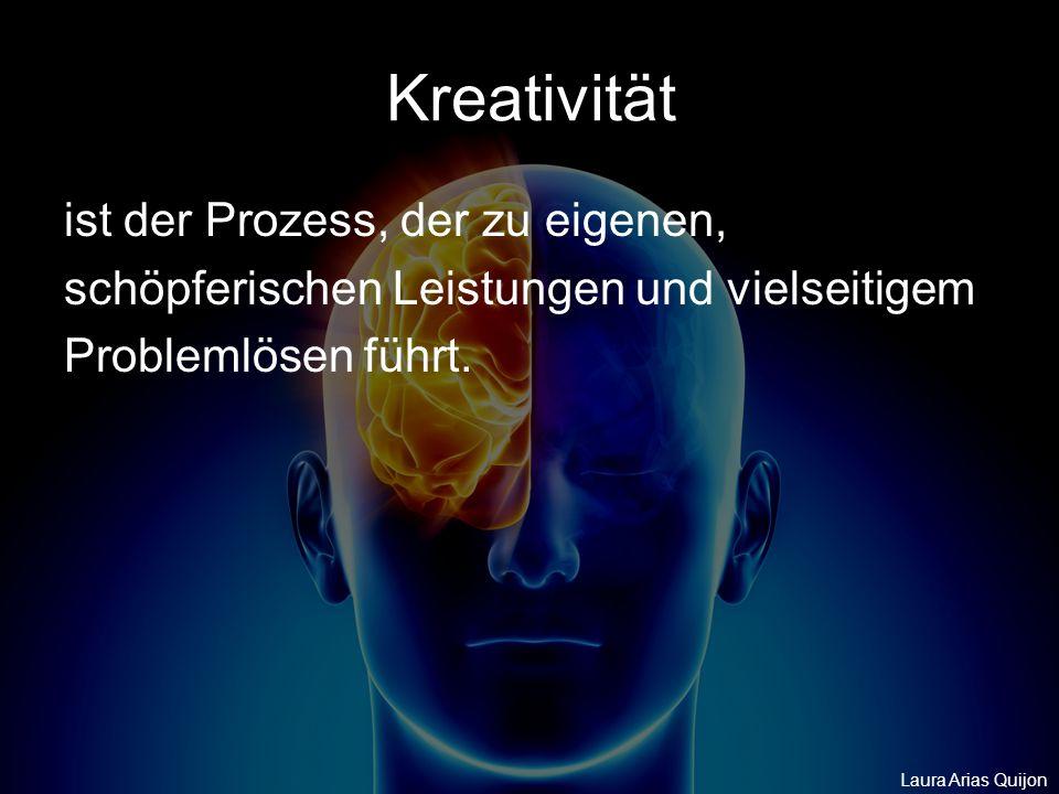 Kreativität ist der Prozess, der zu eigenen,