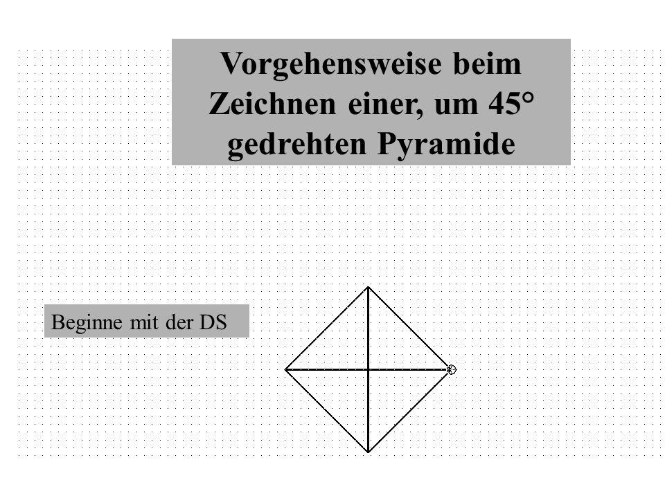 Vorgehensweise beim Zeichnen einer, um 45° gedrehten Pyramide