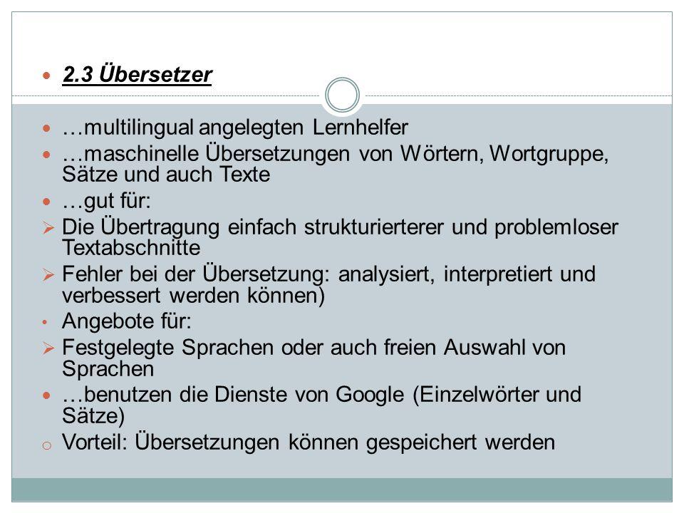 2.3 Übersetzer …multilingual angelegten Lernhelfer. …maschinelle Übersetzungen von Wörtern, Wortgruppe, Sätze und auch Texte.