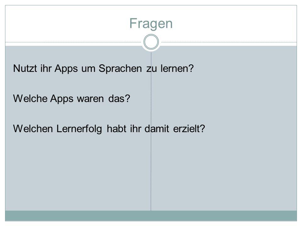 Fragen Nutzt ihr Apps um Sprachen zu lernen. Welche Apps waren das.
