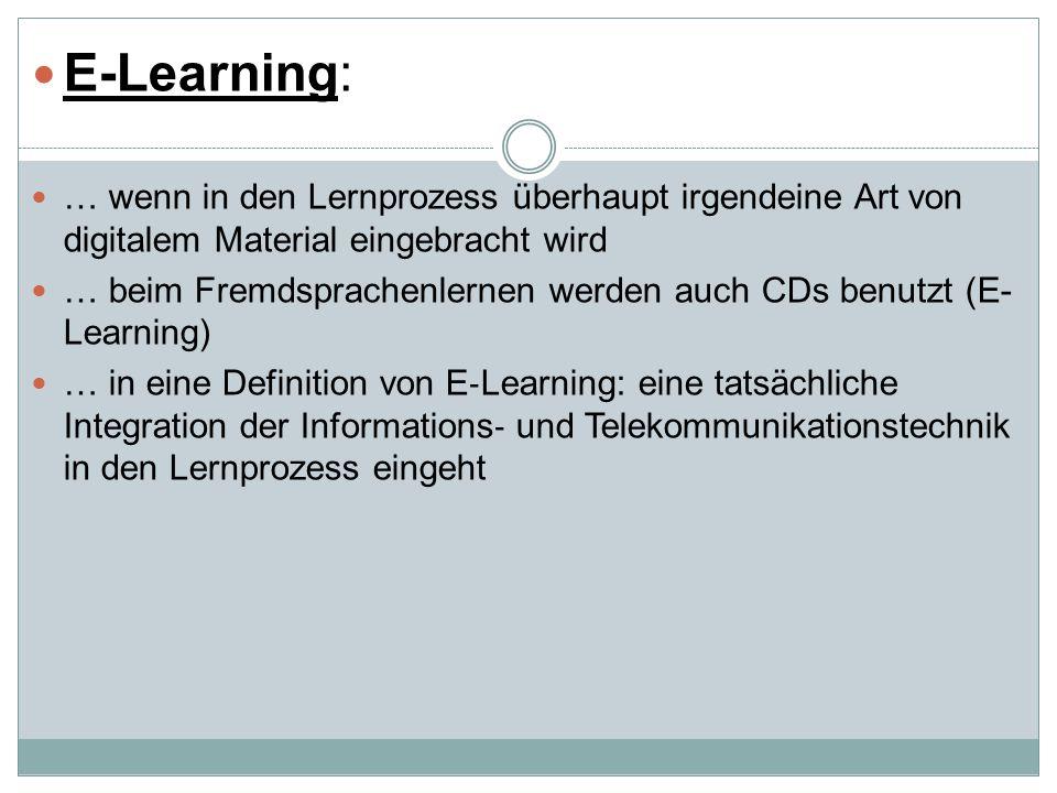 E-Learning: … wenn in den Lernprozess überhaupt irgendeine Art von digitalem Material eingebracht wird.