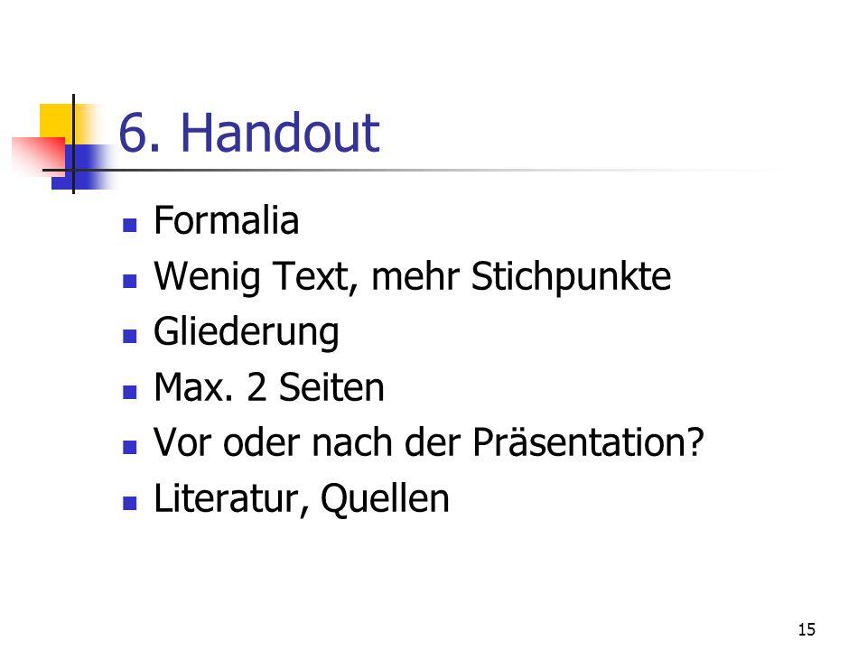 6. Handout Formalia Wenig Text, mehr Stichpunkte Gliederung