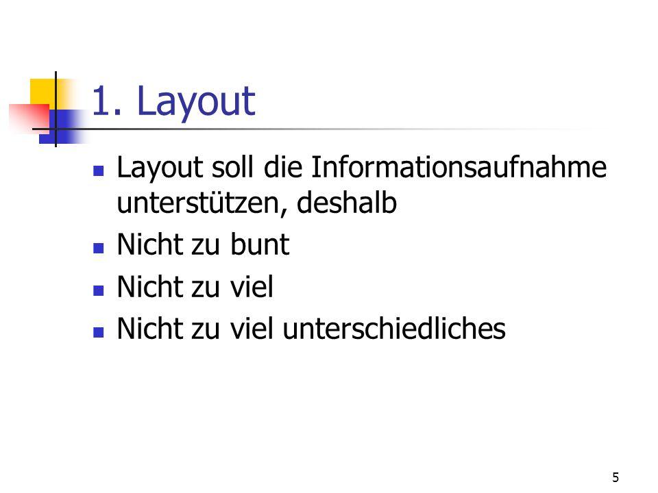 1. Layout Layout soll die Informationsaufnahme unterstützen, deshalb