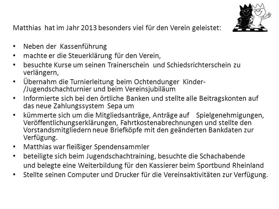 Matthias hat im Jahr 2013 besonders viel für den Verein geleistet: