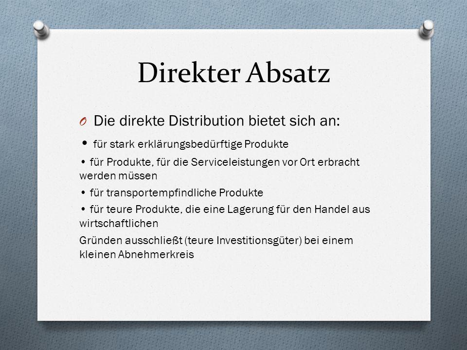 Direkter Absatz Die direkte Distribution bietet sich an: