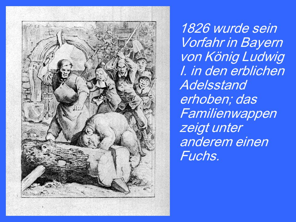 1826 wurde sein Vorfahr in Bayern von König Ludwig I