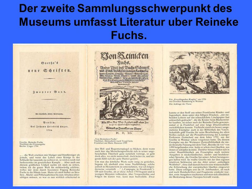 Der zweite Sammlungsschwerpunkt des Museums umfasst Literatur uber Reineke Fuchs.