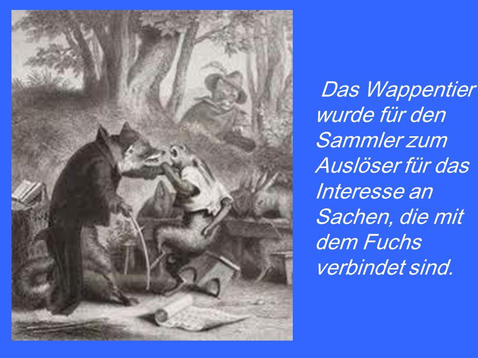 Das Wappentier wurde für den Sammler zum Auslöser für das Interesse an Sachen, die mit dem Fuchs verbindet sind.