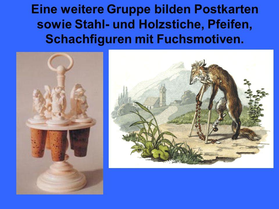 Eine weitere Gruppe bilden Postkarten sowie Stahl- und Holzstiche, Pfeifen, Schachfiguren mit Fuchsmotiven.