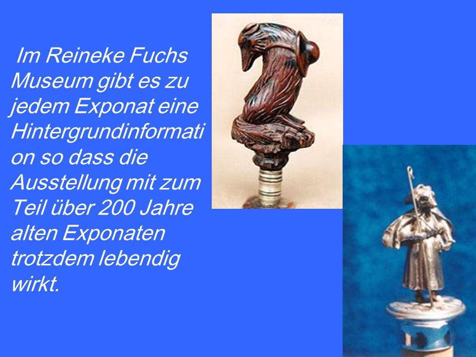 Im Reineke Fuchs Museum gibt es zu jedem Exponat eine Hintergrundinformation so dass die Ausstellung mit zum Teil über 200 Jahre alten Exponaten trotzdem lebendig wirkt.
