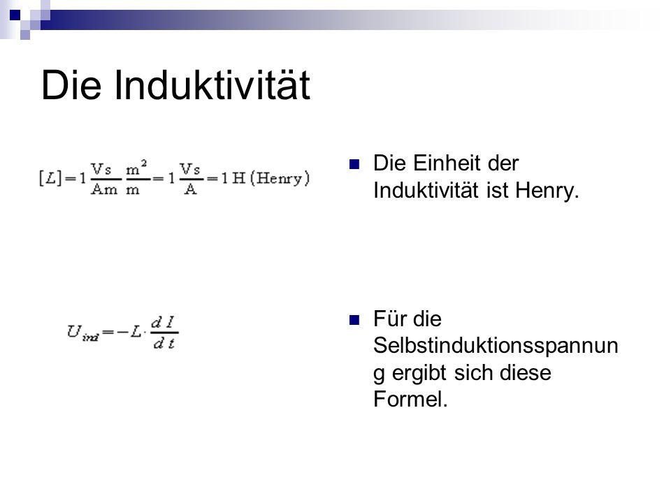 Die Induktivität Die Einheit der Induktivität ist Henry.