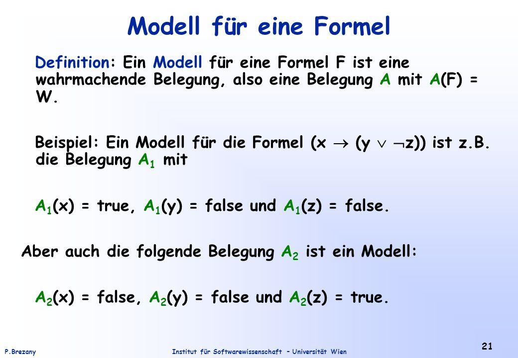 Modell für eine Formel Definition: Ein Modell für eine Formel F ist eine wahrmachende Belegung, also eine Belegung A mit A(F) = W.