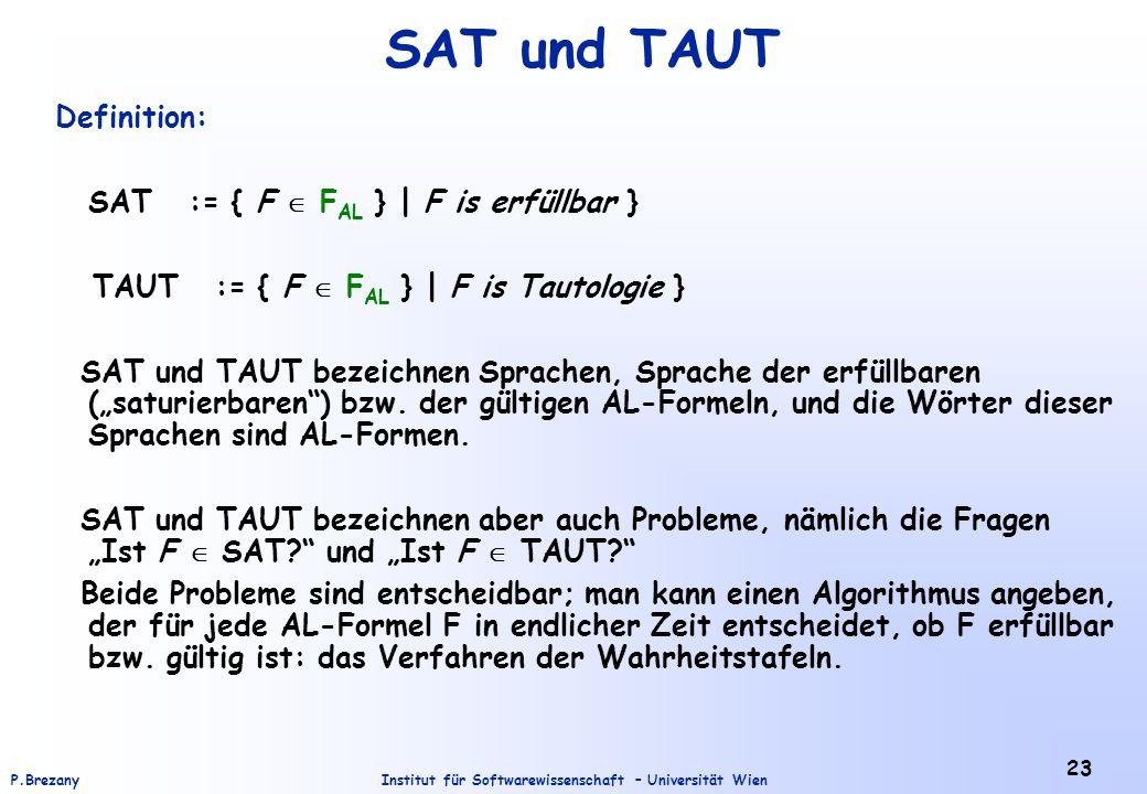SAT und TAUT Definition: SAT := { F  FAL } | F is erfüllbar }