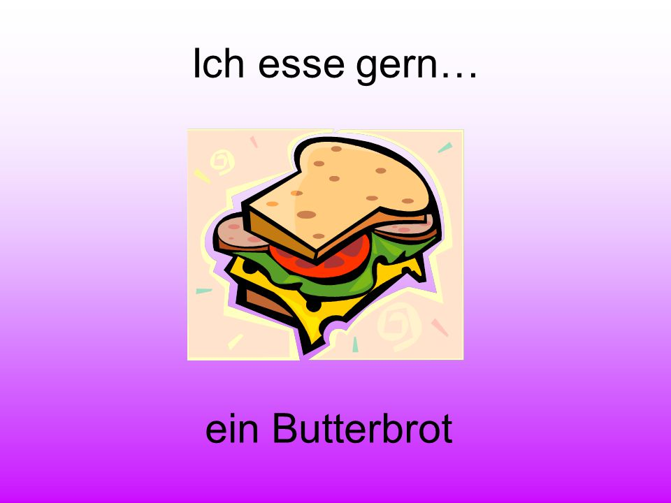Ich esse gern… ein Butterbrot