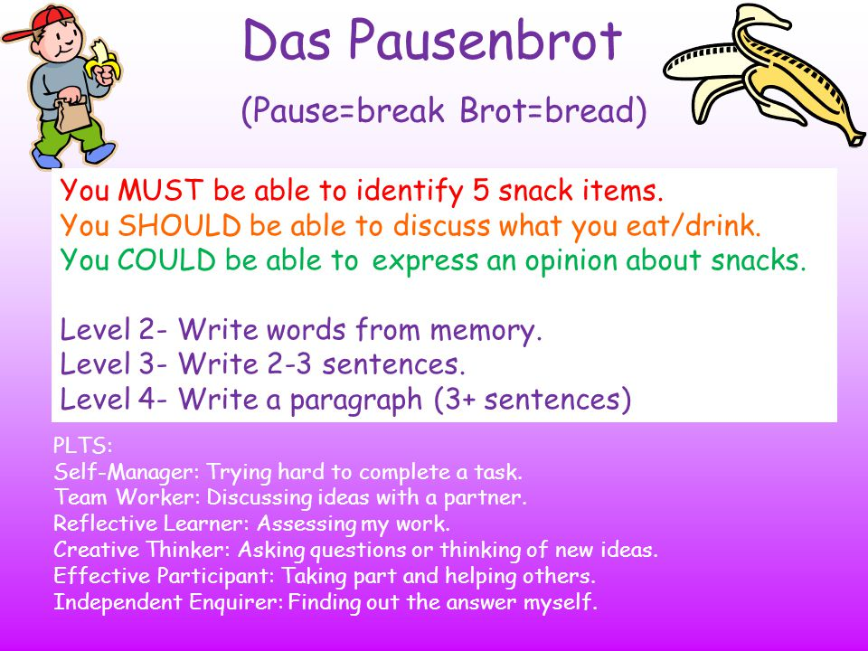 Das Pausenbrot (Pause=break Brot=bread)