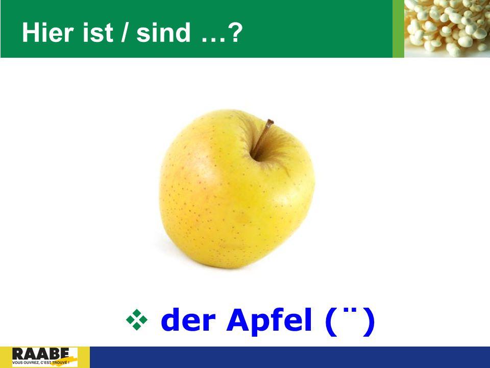 Hier ist / sind … der Apfel (¨)
